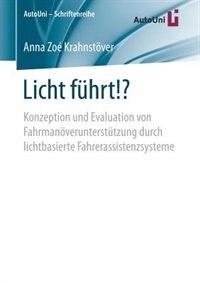 Licht Führt!?: Konzeption Und Evaluation Von Fahrmanöverunterstützung Durch Lichtbasierte Fahrerassistenzsysteme by Anna Zoé Krahnstöver