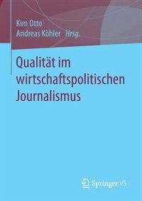 Qualität Im Wirtschaftspolitischen Journalismus by Kim Otto