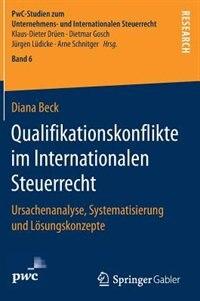 Qualifikationskonflikte Im Internationalen Steuerrecht: Ursachenanalyse, Systematisierung Und Lösungskonzepte by Diana Beck