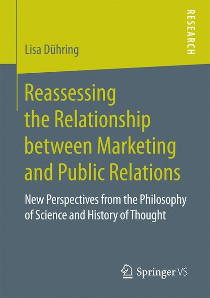 Reassessing The Relationship Between Marketing And Public Relations: New Perspectives From The Philosophy Of Science And History Of Thought by Lisa Dühring