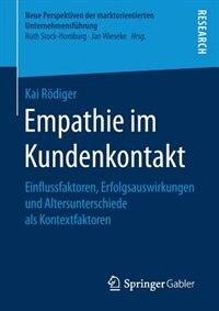 Empathie Im Kundenkontakt: Einflussfaktoren, Erfolgsauswirkungen Und Altersunterschiede Als Kontextfaktoren by Kai Rödiger