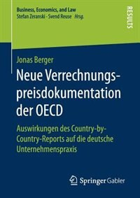 Neue Verrechnungspreisdokumentation Der Oecd: Auswirkungen Des Country-by-country-reports Auf Die Deutsche Unternehmenspraxis de Jonas Berger