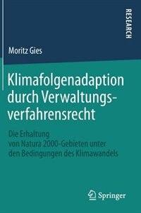 Klimafolgenadaption Durch Verwaltungsverfahrensrecht: Die Erhaltung Von Natura 2000-gebieten Unter Den Bedingungen Des Klimawandels by Moritz Gies