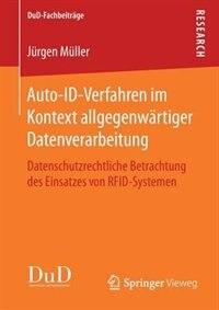 Auto-id-verfahren Im Kontext Allgegenwärtiger Datenverarbeitung: Datenschutzrechtliche Betrachtung Des Einsatzes Von Rfid-systemen by Jürgen Müller