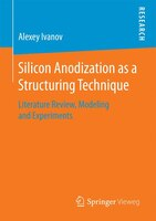 Silicon Anodization As A Structuring Technique: Literature Review, Modeling And Experiments