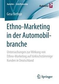 Ethno-marketing In Der Automobilbranche: Untersuchungen Zur Wirkung Von Ethno-marketing Auf Türkischstämmige Kunden In Deutschland by Gesa Bethge