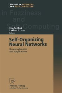Self-Organizing Neural Networks: Recent Advances and Applications by Udo Seiffert