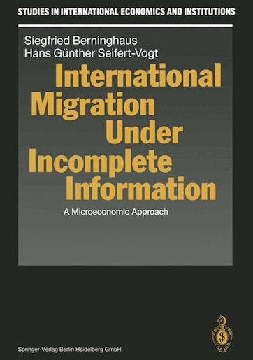 International Migration Under Incomplete Information: A Microeconomic Approach by Siegfried Berninghaus