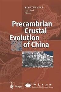 Precambrian Crustal Evolution of China by Xingyuan MA