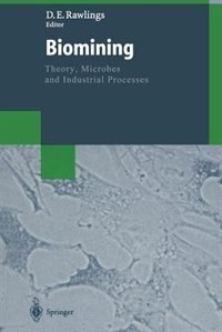 Biomining: Theory, Microbes and Industrial Processes by Douglas E. Rawlings