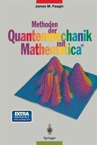 Methoden der Quantenmechanik mit Mathematica® by James M. Feagin