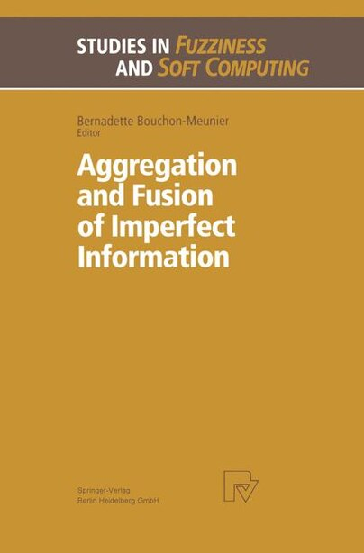 Aggregation and Fusion of Imperfect Information by Bernadette Bouchon-meunier
