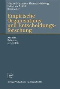 Empirische Organisations- und Entscheidungsforschung: Ansätze, Befunde, Methoden by Wenzel Matiaske