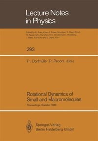 Rotational Dynamics of Small and Macromolecules: Proceedings of a Workshop, Held at the Zentrum für interdisziplinäre Forschung, Universität Bielefe by Thomas Dorfmüller