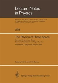 The Physics of Phase Space: Nonlinear Dynamics and Chaos, Geometric Quantization,and Wigner Function by Young S. Kim