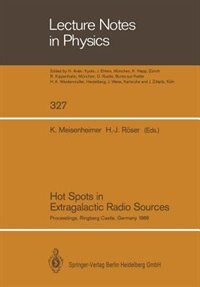 Hot Spots in Extragalactic Radio Sources: Proceedings of a Workshop, Held at Ringberg Castle, Tegernsee, FRG, February 8-12, 1988 by Klaus Meisenheimer