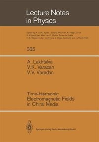Time-Harmonic Electromagnetic Fields in Chiral Media by Akhlesh Lakhtakia