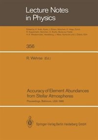 Accuracy of Element Abundances from Stellar Atmospheres: Proceedings of Two Sessions Allocated at the IAU General Assembly in Baltimore, USA, August 1988 by Rainer Wehrse
