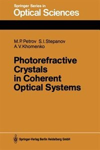 Photorefractive Crystals in Coherent Optical Systems by Mikhail P. Petrov