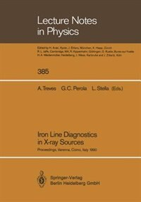 Iron Line Diagnostics in X-ray Sources: Proceedings of a Workshop Held in Varenna, Como, Italy, 9-12 October 1990 by Aldo Treves