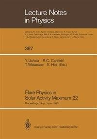 Flare Physics in Solar Activity Maximum 22: Proceedings of the International SOLAR-A Science Meeting Held at Tokyo, Japan, 23-26 October 1990, by Yutaka Uchida