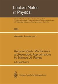 Reduced Kinetic Mechanisms and Asymptotic Approximations for Methane-Air Flames: A Topical Volume by R.W. Bilger