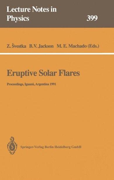 Eruptive Solar Flares: Proceedings Of Colloquium No. 133 Of The International Astronomical Union Held At Iguazu, Argentina by Zdenek Svestka