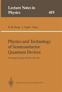 Physics and Technology of Semiconductor Quantum Devices: Proceedings of the International School Held in Mesagne (Brindisi), Italy, 21-26 September 1992 by Klaus H. Ploog