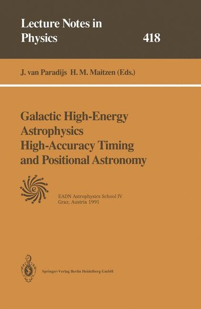 Galactic High-Energy Astrophysics High-Accuracy Timing and Positional Astronomy: Lectures Held at the Astrophysics School IV Organized by the European Astrophysics Doctoral Network by Jan Van Paradijs