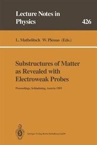 Substructures of Matter as Revealed with Electroweak Probes: Proceedings of the 32. Internationale Universitätswochen für Kern- und Teilchenphysik, Schladming, by Leopold Mathelitsch