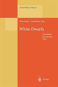 White Dwarfs: Proceedings of the 9th European Workshop on White Dwarfs Held at Kiel, Germany, 29 August - 1 Septe by Detlev Koester