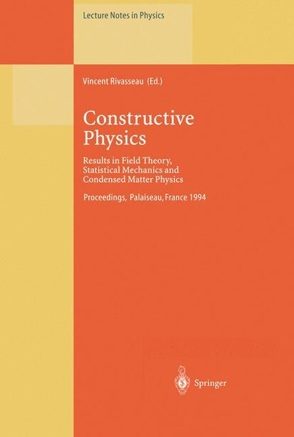 Constructive Physics: Results in Field Theory, Statistical Mechanics and Condensed Matter Physics by Vincent Rivasseau