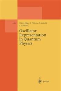 Oscillator Representation in Quantum Physics by M. Dineykhan