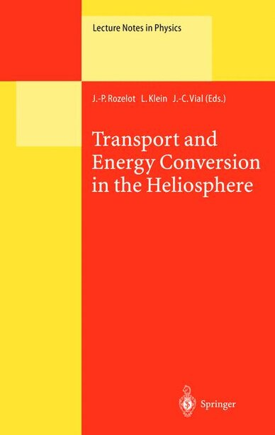 Transport and Energy Conversion in the Heliosphere: Lectures Given at the CNRS Summer School on Solar Astrophysics, Oleron, France, 25-29 May 1998 by J.-P. Rozelot