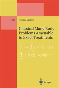 Classical Many-Body Problems Amenable to Exact Treatments: (Solvable and/or Integrable and/or…