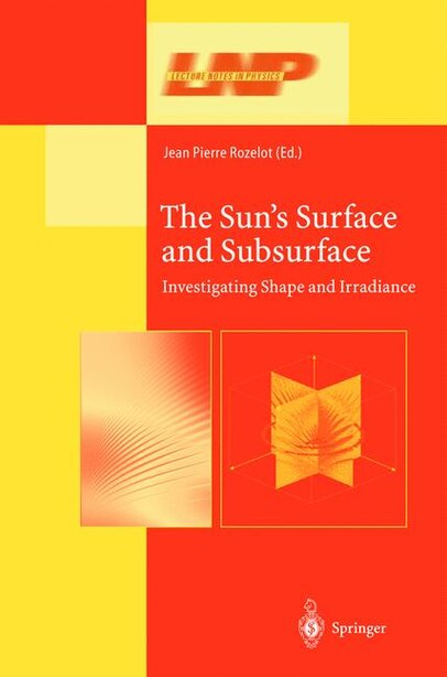 The Sun's Surface and Subsurface: Investigating Shape and Irradiance by Jean-Pierre Rozelot
