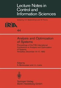 Analysis and Optimization of Systems: Proceedings of the Fifth International Conference on Analysis and Optimization of Systems Versaille by A. Bensoussan