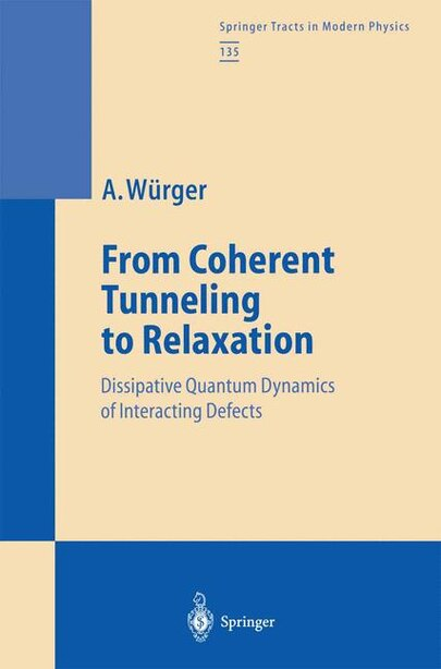 From Coherent Tunneling to Relaxation: Dissipative Quantum Dynamics of Interacting Defects by Alois Würger