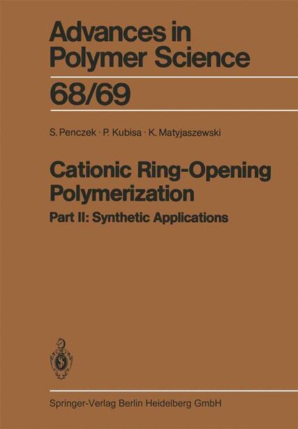 Cationic Ring-Opening Polymerization: 2. Synthetic Applications by J.P. Kennedy