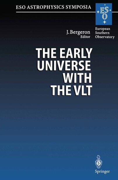 The Early Universe with the VLT: Proceedings of the ESO Workshop Held at Garching, Germany, 1-4 April 1996 by Jacqueline Bergeron