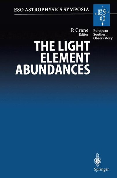The Light Element Abundances: Proceedings Of An Eso/eipc Workshop Held In Marciana Marina, Isola D'elba 21-26 May 1994 by Philippe Crane