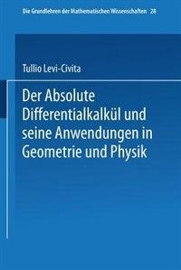 Der Absolute Differentialkalkül Und Seine Anwendungen In Geometrie Und Physik by Tullio Levi-Civita