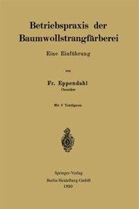 Betriebspraxis der Baumwollstrangfärberei: Eine Einführung by Friedrich Eppendahl