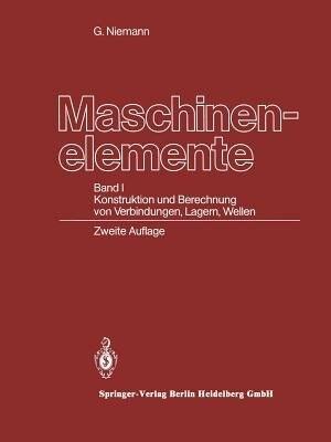 Maschinenelemente: Band I Konstruktion und Berechnung von Verbindungen, Lagern, Wellen by Gustav Niemann