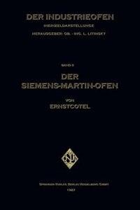 Der Siemens-martin-ofen: Die Grundsätze Des Herdstahlofen-betriebes by Ernst Cotel