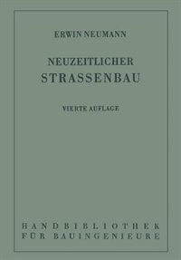 Der Neuzeitliche Straßenbau: Aufgaben Und Technik by Erwin Neumann