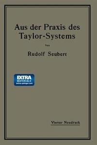 Aus der Praxis des Taylor-Systems: mit eingehender Beschreibung seiner Anwendung bei der Tabor Manufacturing Company in Philadelphia by Rudolf Seubert