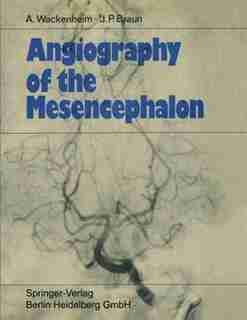 Angiography of the Mesencephalon: Normal and Pathological Findings by Auguste Wackenheim