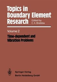 Topics in Boundary Element Research: Volume 2: Time-dependent and Vibration Problems by Carlos A. Brebbia
