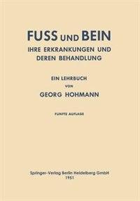 Fuss und Bein: Ihre Erkrankungen und Deren Behandlung by Georg Hohmann